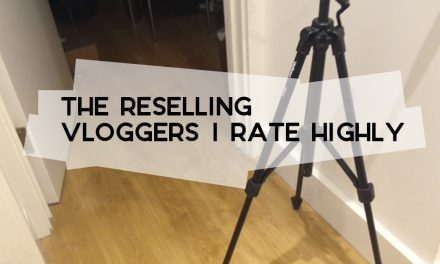The UK Reselling Vloggers I Rate Highly