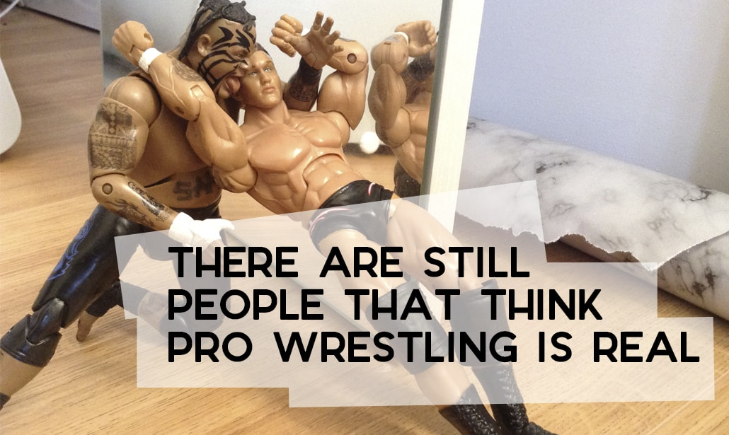There are Still People That Think Pro Wrestling is Real