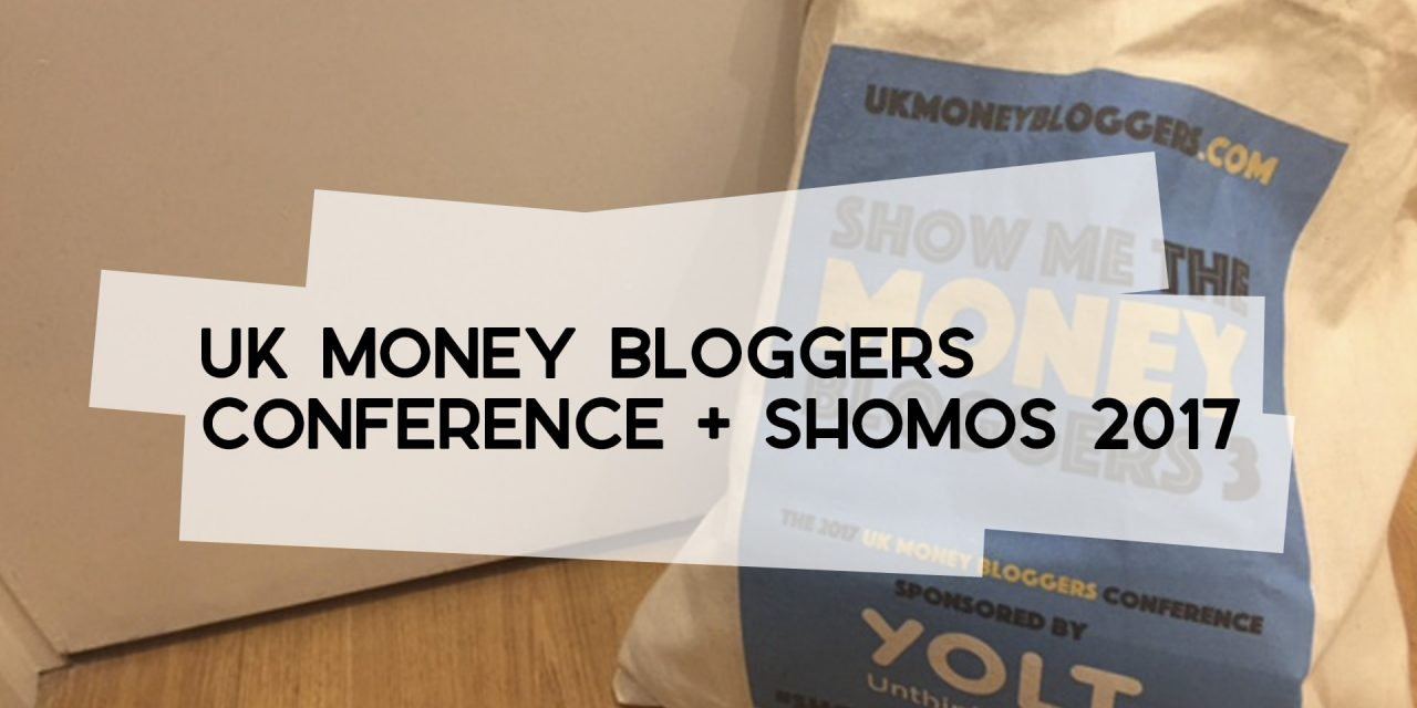 UK Money Bloggers Conference + SHOMOs 2017