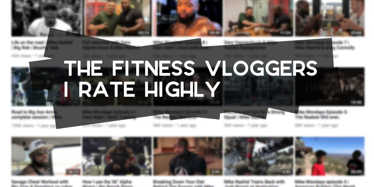 The Fitness Vloggers I Rate Highly