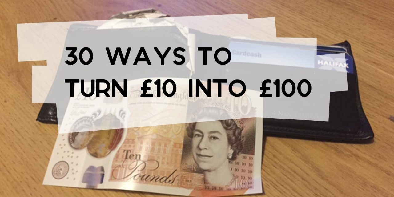 30 Ways to Turn £10 into £100
