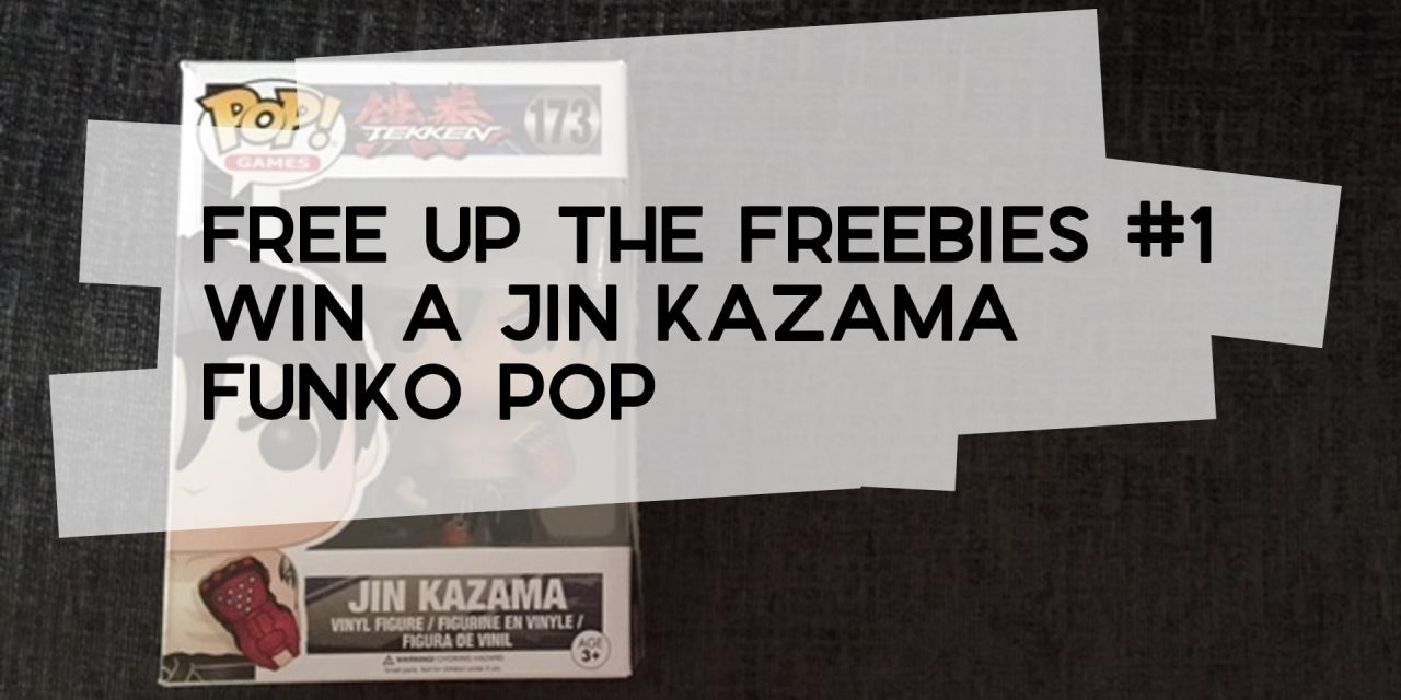 Free Up the Freebies #1 – Win a Jin Kazama Funko Pop