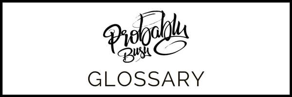 ProbablyBusy.com Glossary