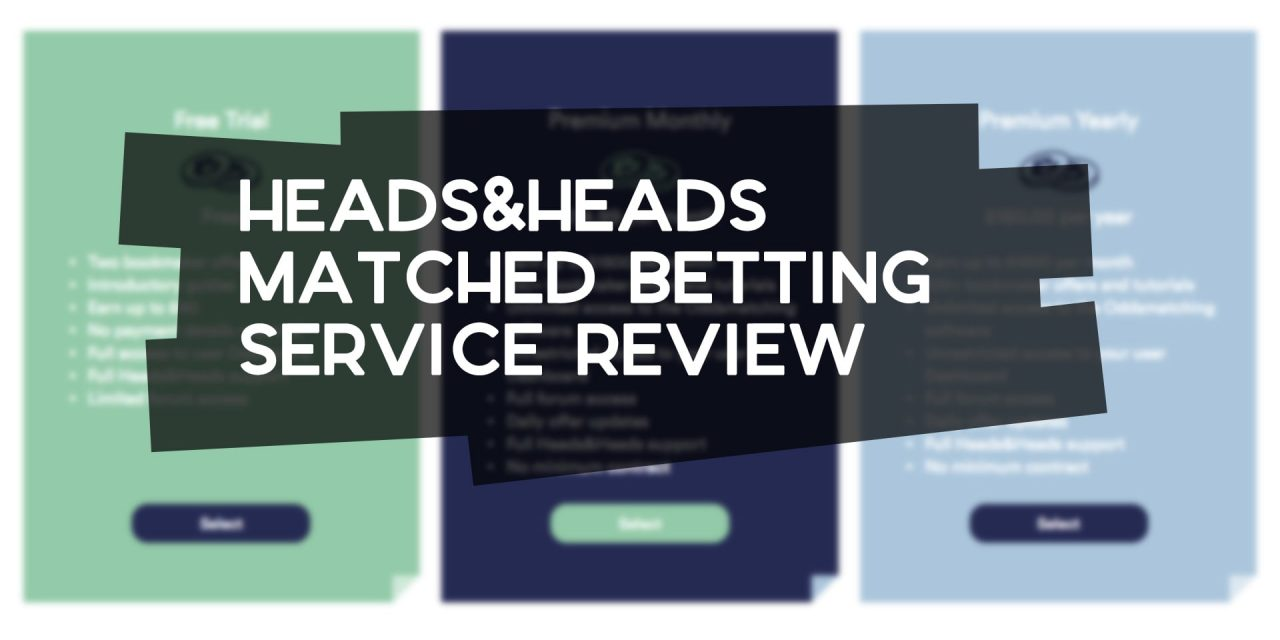 Heads&Heads Matched Betting Service Review