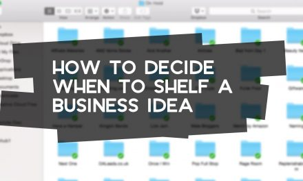 How to Decide When to Shelf a Business Idea