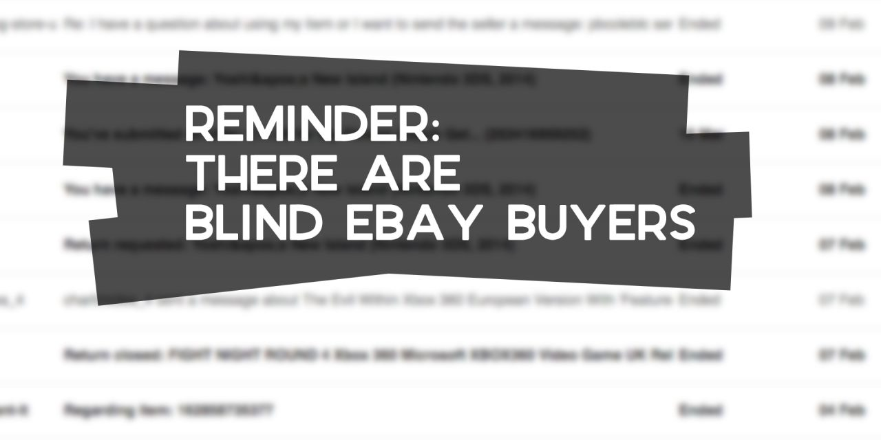 Reminder: There are Blind eBay Buyers