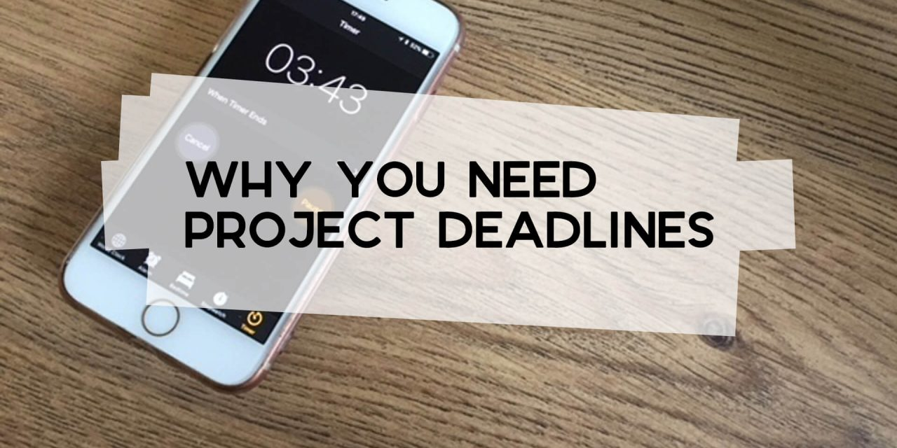 Why You Need Project Deadlines
