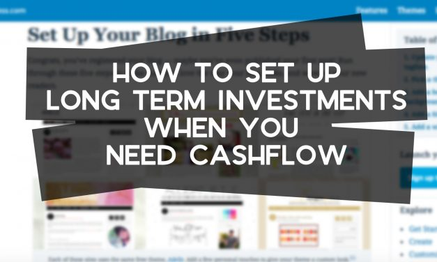 How to Make Investments When You Need Cashflow