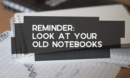Breathe Fresh Energy into Your Ideas by Checking Your Old Notebooks