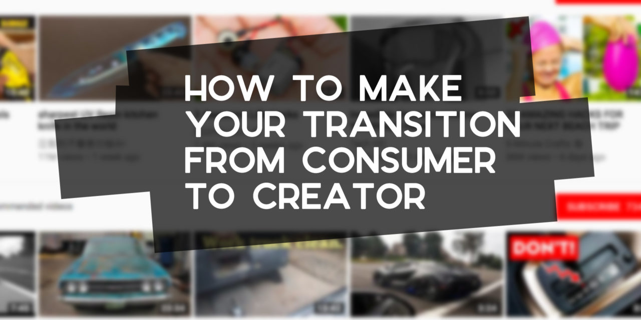 How to Transition from Consumer to Creator