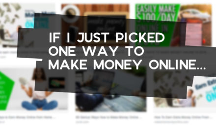 If I Were to Pick One Way to Make Money Online…